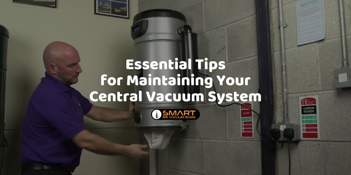 Essential Tips for Maintaining Your Central Vacuum System SmartVacuumGuide1