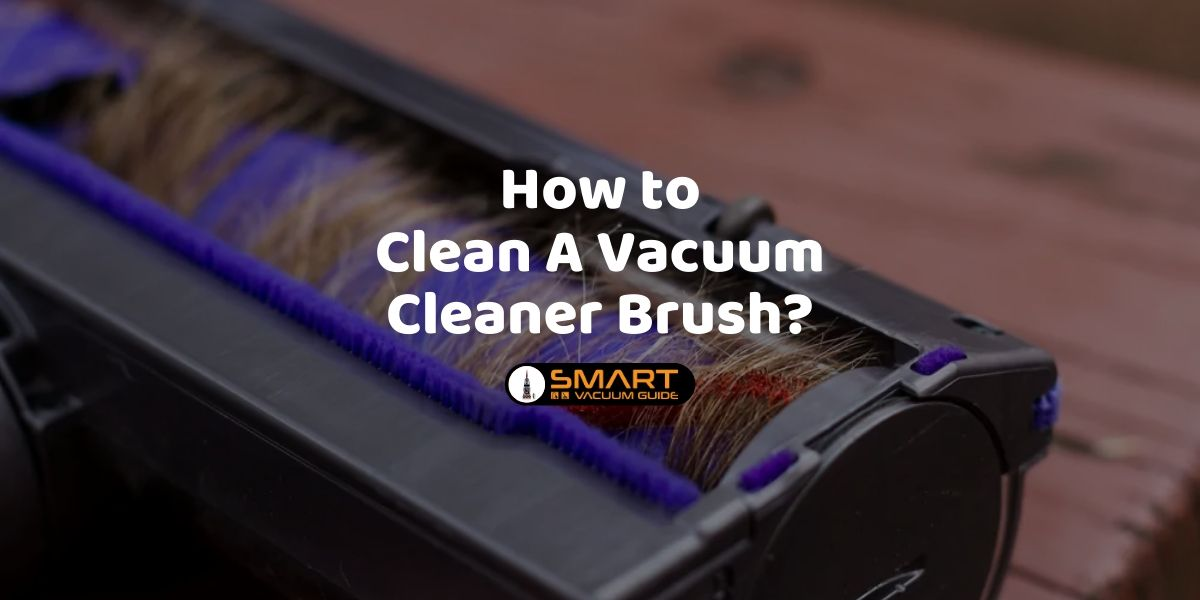 How to Clean a Vacuum Cleaner Brush_ SmartVacuumGuide2