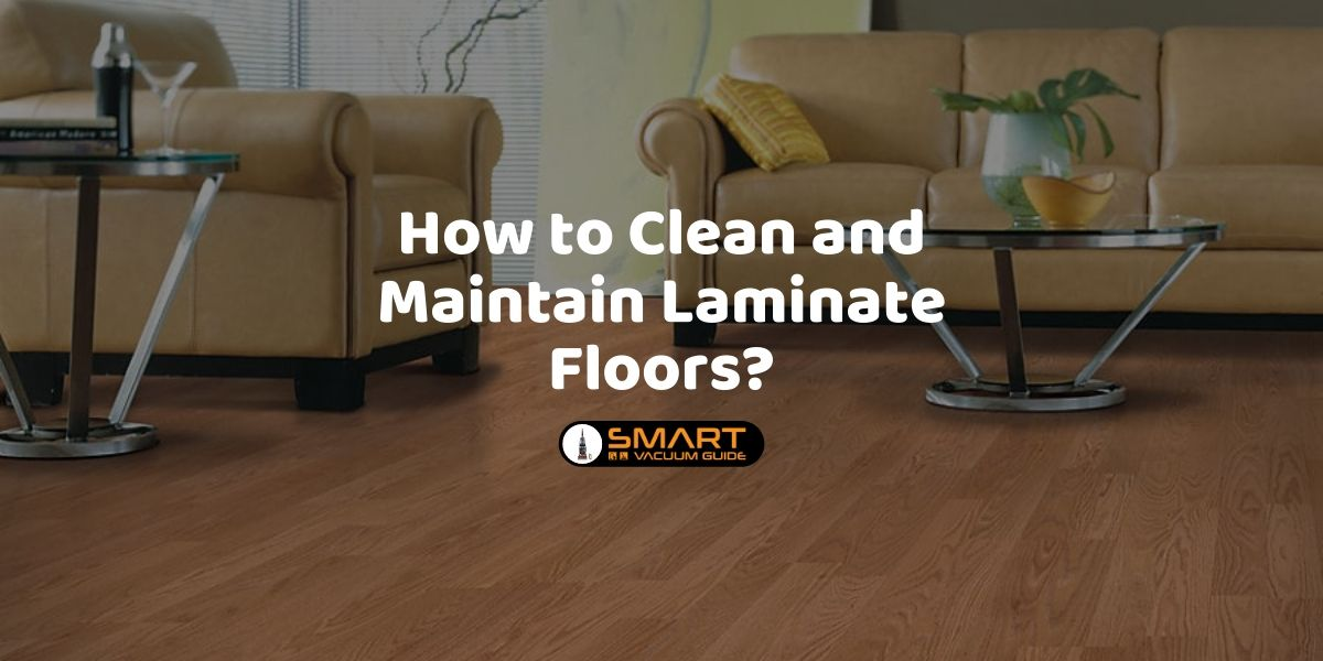 How to Clean and Maintain Laminate Floors SmartVacuumGuide1