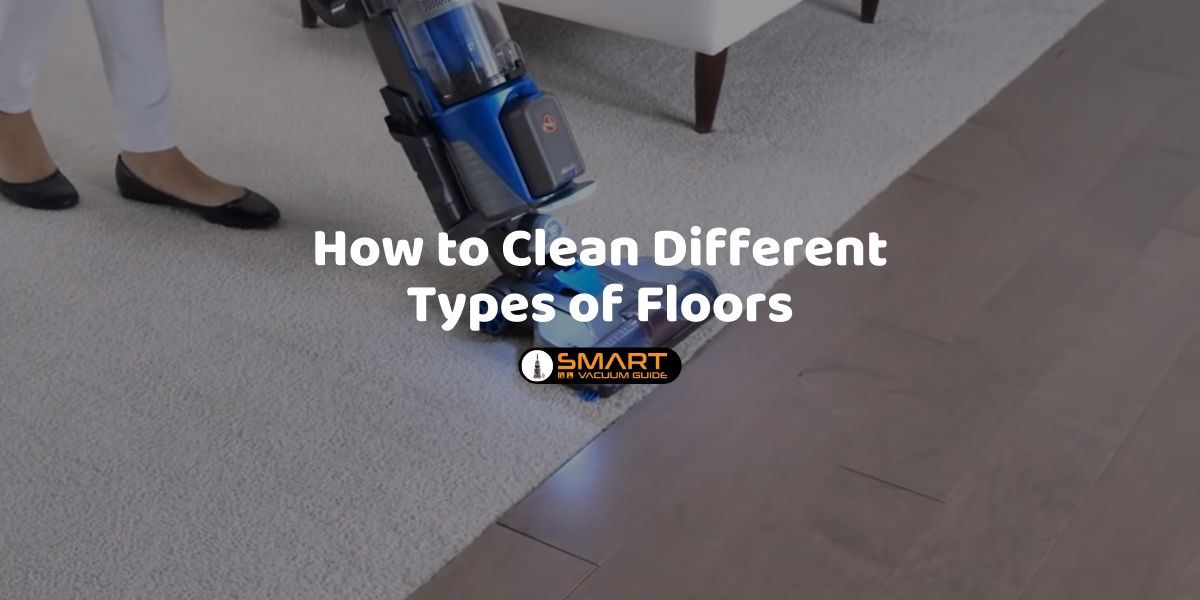How to Clean Different Types of Floors VacuumGuide