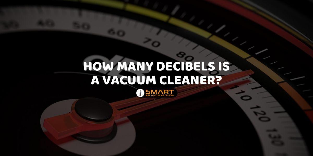 How Many Decibels is Vacuum Cleaner_ SmartVacuumGuide