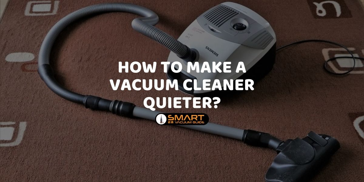 How to Make a Vacuum Cleaner quieter_ SmartVacuumguide