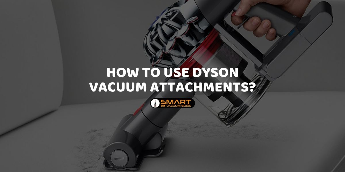 How to Use Dyson Vacuum Attachments_ SmartVacuumguides