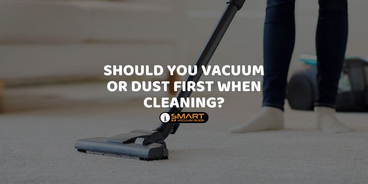 Should You Vacuum or Dust First When Cleaning SVG