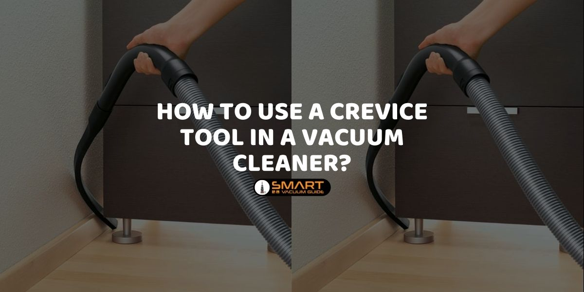 How to Use a Crevice Tool in a Vacuum Cleaner_
