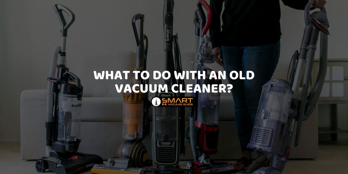 What to Do With an Old Vacuum Cleaner_
